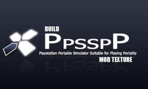 Download emulator ppsspp build mod texture updated untuk android dan laptop  Download Emulator PSP Build Khusus Mod Texture for Android  PC
